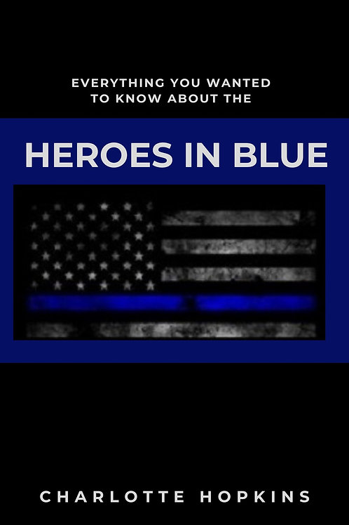 Everything You Wanted to Know About the Heroes in Blue by Charlotte Hopkins