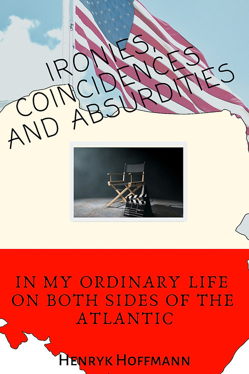 Ironies, Coincidences, & Absurdities by Henryk Hoffmann