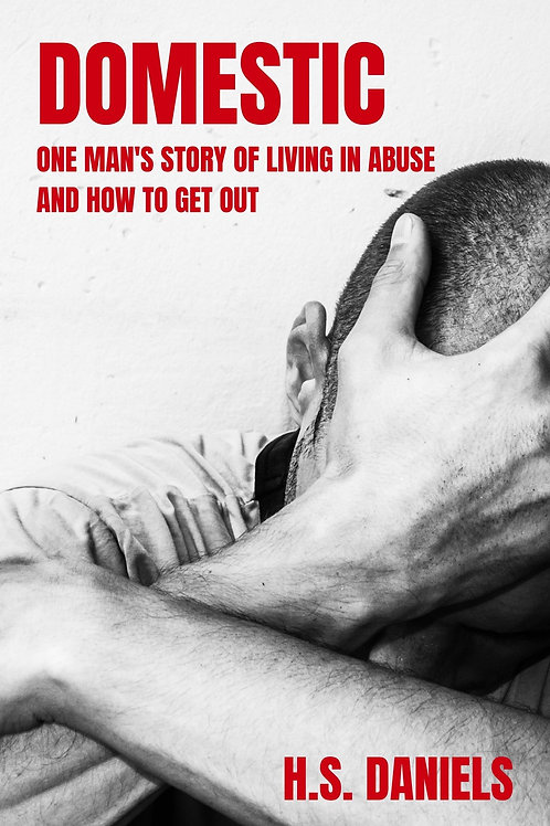 Domestic: One man's story of living in abuse and how to get out by H.S. Daniels
