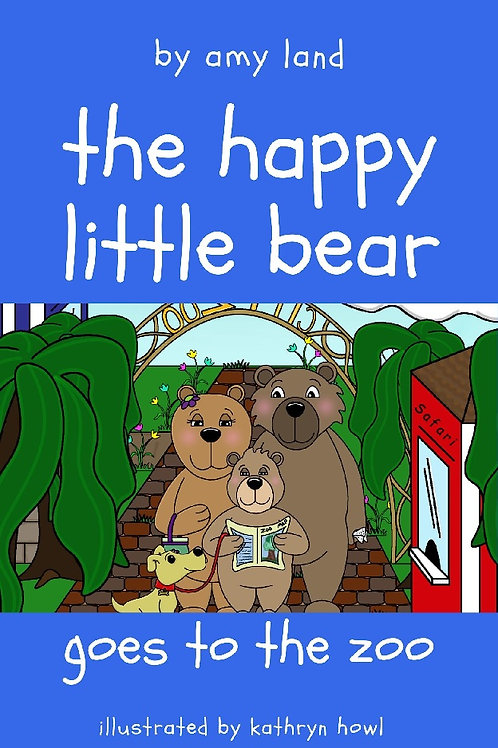 The Happy Little Bear Goes to the Zoo by Amy Land