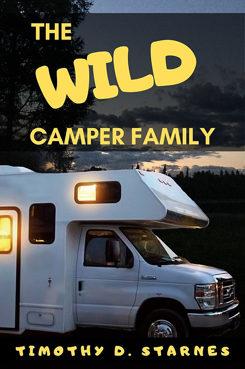 The Wild Camper Family by Timothy D. Starnes