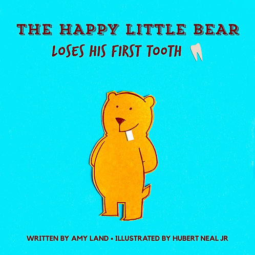 The Happy Little Bear Loses His First Tooth by Amy Land