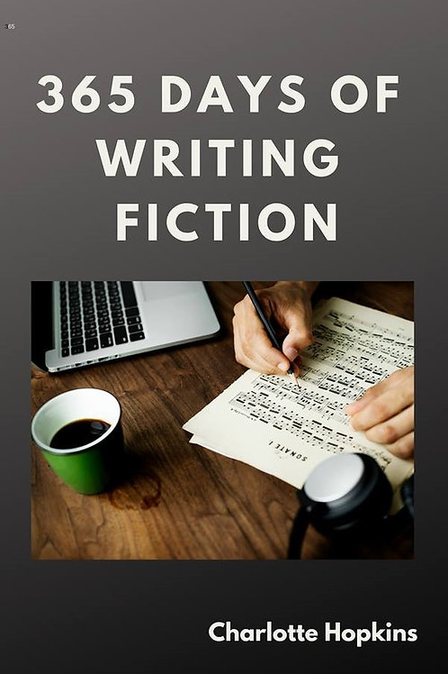 365 Days of Writing Fiction by Charlotte Hopkins
