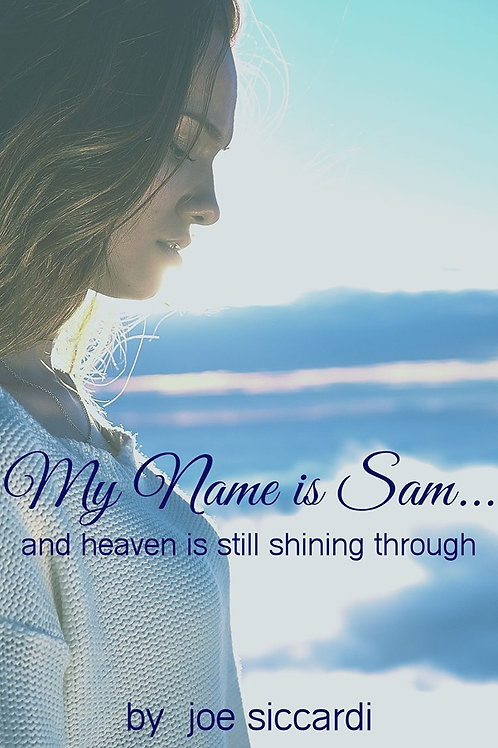 My Name is Sam...And Heaven is Still Shining Through by Joe Siccardi