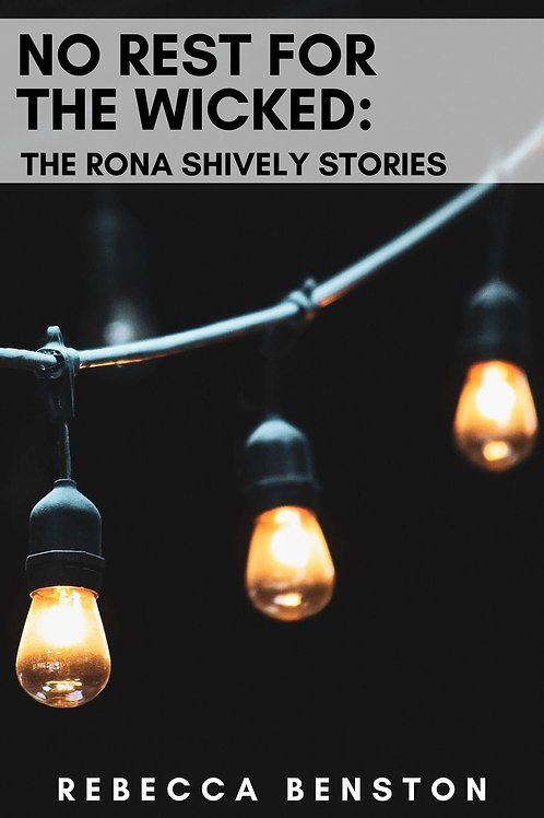 #7-No Rest For The Wicked: The Rona Shively Stories by Rebecca Benston