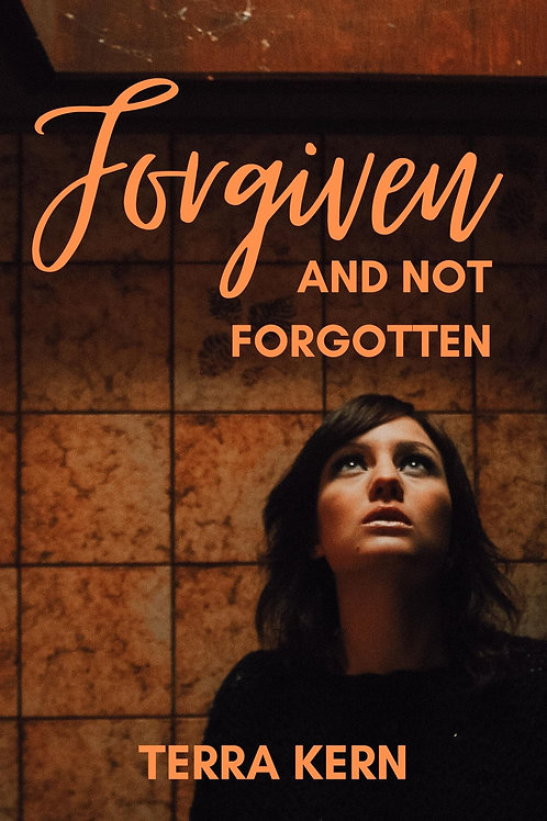 Forgiven and Not Forgotten by Terra Kern