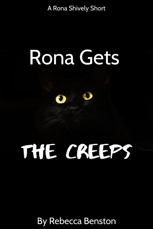 Rona Gets the Creeps:  A Rona Shively Short by Rebecca Benston