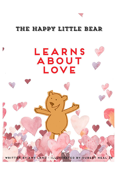 The Happy Little Bear Learns About Love by Amy Land