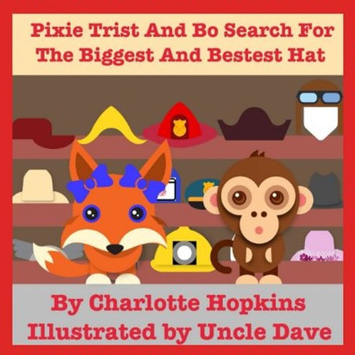 Pixie Trist and Bo Search for the Biggest and Bestest Hat by Charlotte Hopkins