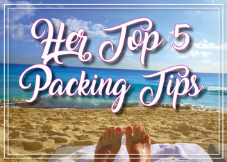 HER TOP 5 PACKING TIPS