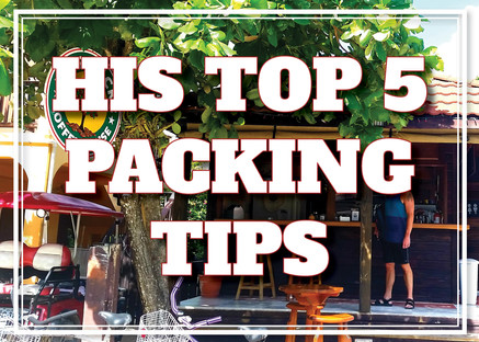HIS TOP 5 PACKING TIPS