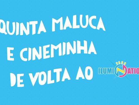 Quinta Maluca e Cinema Grátis de volta ao Ilumination!