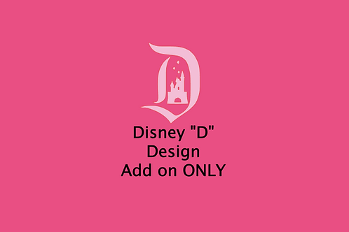 "Disney ""D"" ADD ON ONLY"