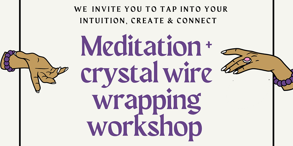 Meditation + Crystal Wire Wrapping Workshop