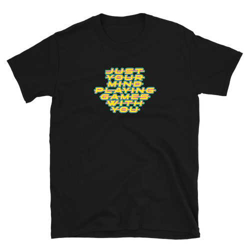 DLHD JUST YOUR MIND PLAYIN GAMES WITH YOU UNISEX TEE