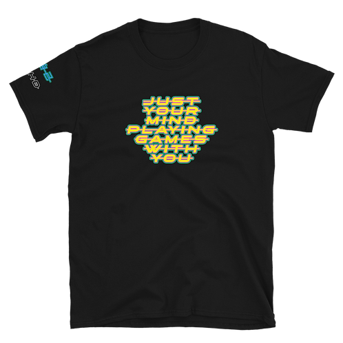 DLHD JUST YOUR MIND PLAYING GAMES WITH YOU UNISEX TEE