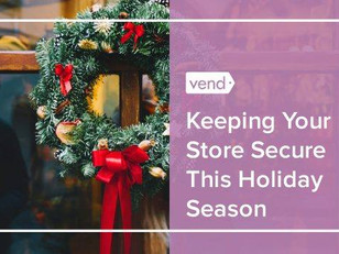 The 6 Things You Should Do ASAP to Keep Your Store Safe and Secure for the Holidays