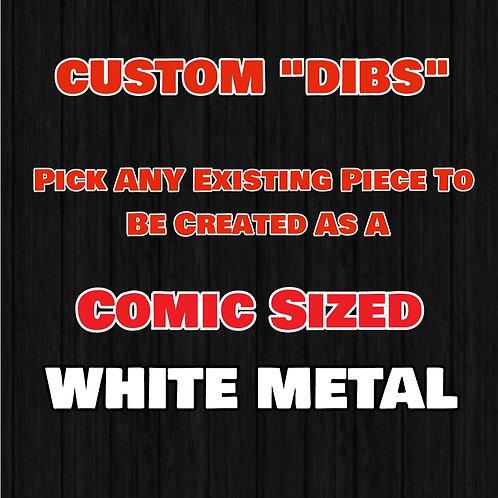 Pick ANY Piece as a Comic Sized White Metal!