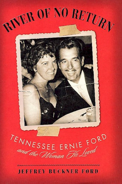 River of No Return - Tennessee Ernie Ford and the Woman He Loved