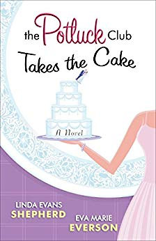 Takes the Cake The Potluck Club by Linda Evans Shepherd and Eva Marie Eversonby Linda Evans Shepherd and Eva Marie Everson