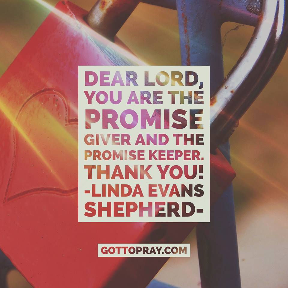 Lord you are the promise giver and the promise keeper.