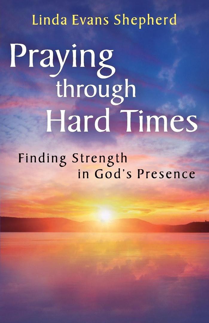 Praying through hard Times by Linda evans shepherd