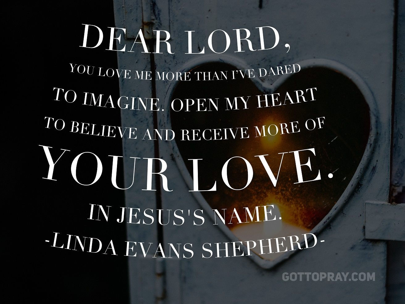 Lord open my heart to my believe and receive more of your love.