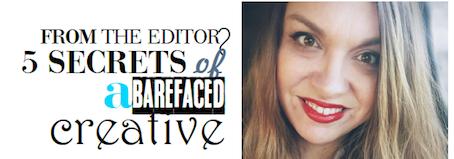 5 Secrets of a #BarefacedCreative