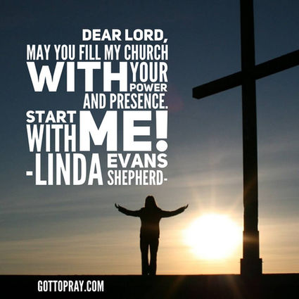 Linda Evans Shepherd Published by Hootsuite Page Liked · March 15, 2017 ·    Dear Lord, may you fill my church with your presence and power. Start with me!
