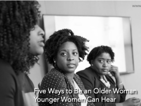 Five Ways to Be an Older Woman Younger Women Can Hear