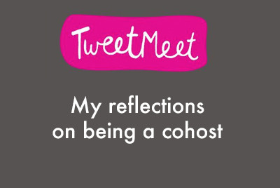 My reflections having co-hosted a Tweet meet