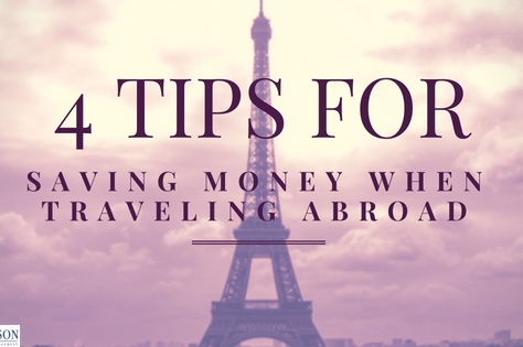 Four Tips for Saving Money When Traveling Abroad