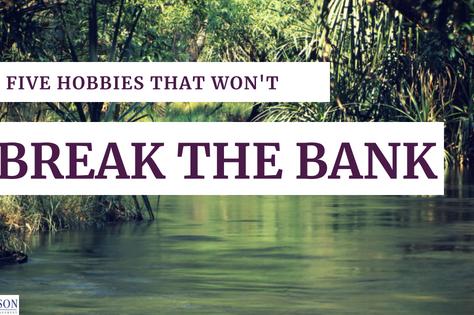 Five Hobbies That Won't Break the Bank
