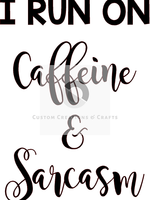 I run on caffeine and sarcasm