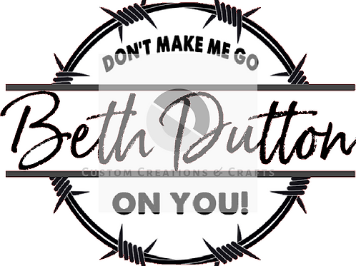 Don't make me go Beth Dutton on you png