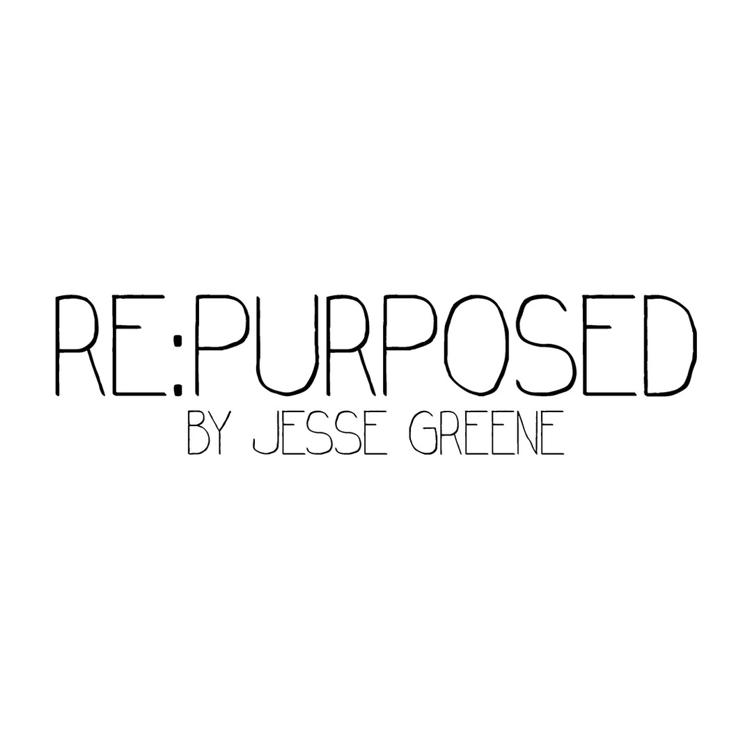 REPURPOSED BY JESSE GREENE