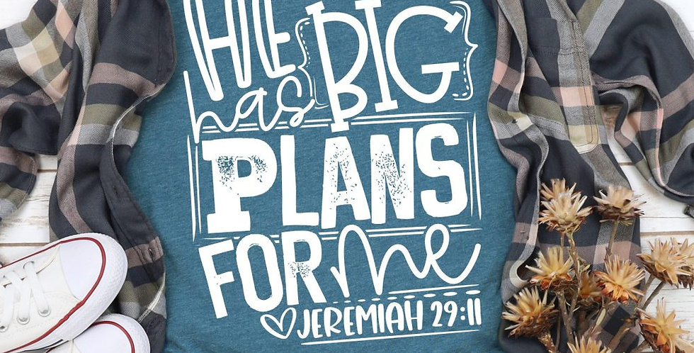 He Has Big Plans For Me Tee