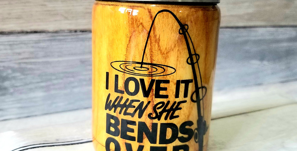 I Love It When She Bends Over Can Koozie