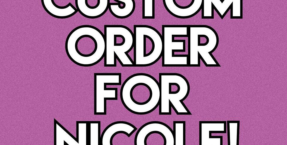 Custom Order for Nicole!
