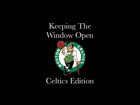 Keeping The Window Open: Celtics Edition