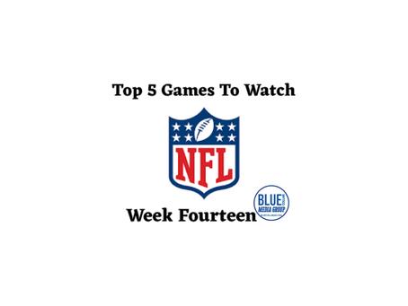 Top 5 Games To Watch - Week 14