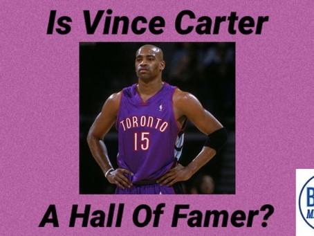 Is Vince Carter A Hall Of Famer?