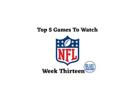 Top 5 Games To Watch - Week 13