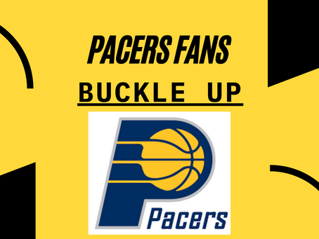 Buckle Up, Pacers Fans.
