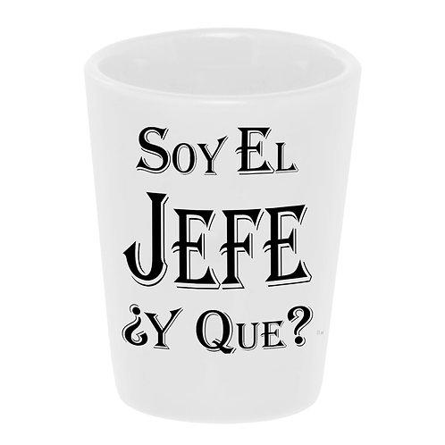 """""""Soy El Jefe"""" Shot Glass"""