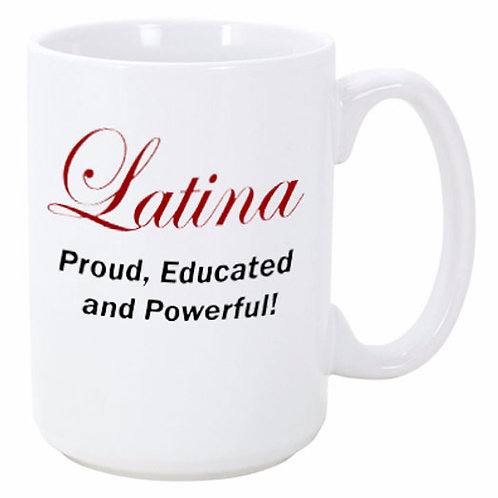 Latina - Proud, Educated and Powerful Ceramic Mug
