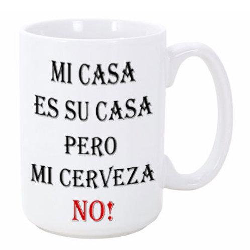 Mi Casa...Cerveza No! Ceramic Mug