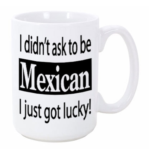 I Didn't Ask to Be Mexican...  Ceramic Mug