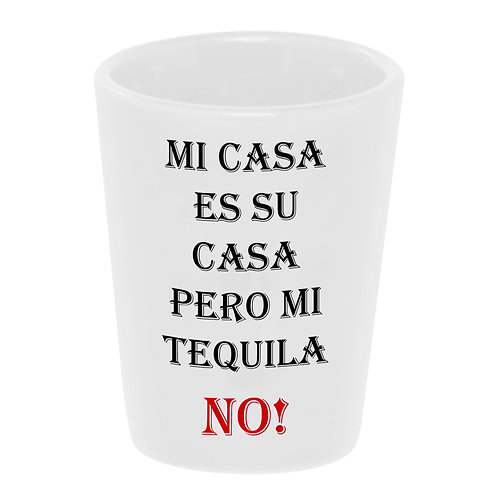"""Mi Casa Es Su Casa"" Shot Glass"