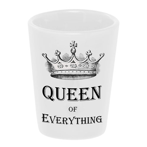 """Queen of Everything"" Shot Glass"